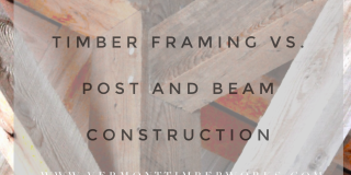 Timber Framing vs. Post and Beam Construction