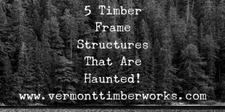 5 Timber Frame Structures that are Haunted Blog Post