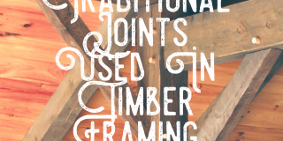 Traditional Joints Used in Timber Framing Blog Post