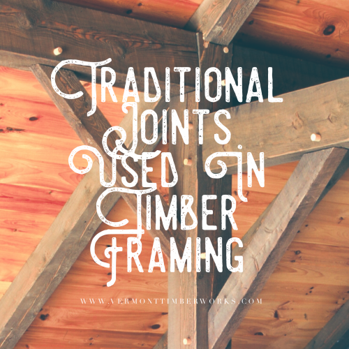 Traditional Joints Used in Timber Framing
