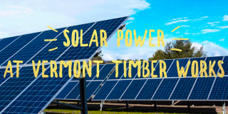 Using Solar Power at Vermont Timber Works