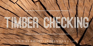 Timber Checking in Building and Timber Framing at Vermont Timber Works