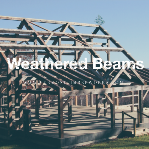 Weathered Beams, The Process and the look at Vermont Timber Works