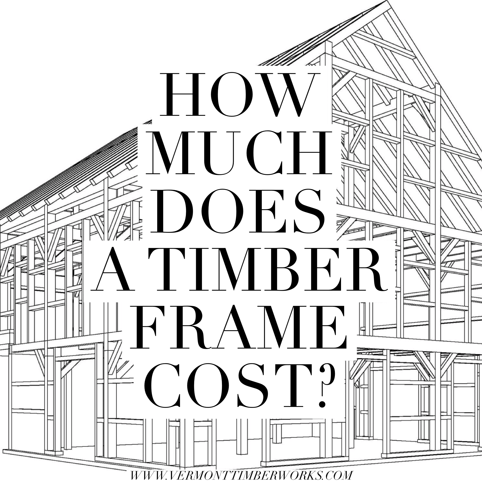 How Much Does a Timber Frame Cost Blog Post – Vermont Timber Works