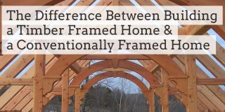 The Difference Between a Timber Framed Home & a Conventionally Framed Home