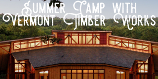 Summer Camp with Vermont Timber Works